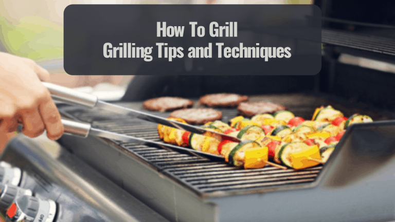 How To Grill: Grilling Tips and Techniques